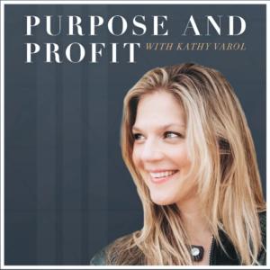 "Kathy Varol and the text saying ""Purpose and Profit with Kathy Varol"""